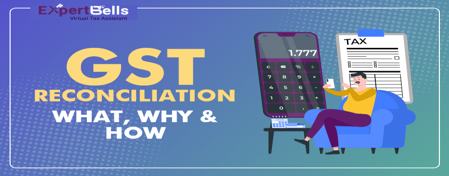 GST RECONCILIATION – What, Why & How