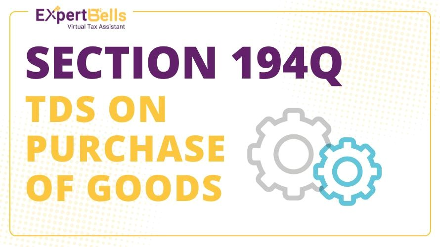 SECTION 194Q OF THE INCOME TAX ACT 1961-TDS ON PURCHASE OF GOODS